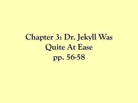 Chapter 3: Dr. Jekyll Was Quite At Ease