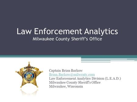 Law Enforcement Analytics Milwaukee County Sheriff's Office