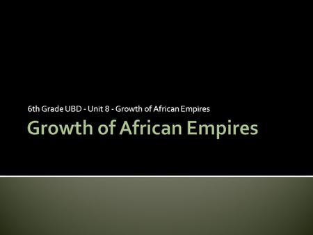 6th Grade UBD - Unit 8 - Growth of African Empires.