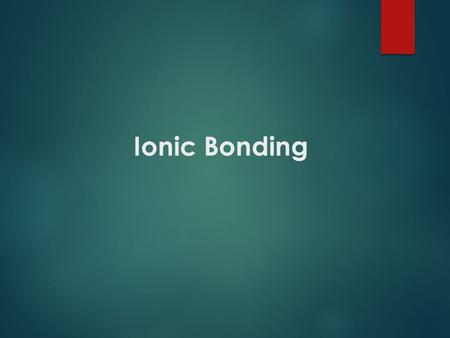 Ionic Bonding. Essential Questions  How do ionic bonds form and how are the ions arranged in an ionic compound?  What can you conclude about the strength.