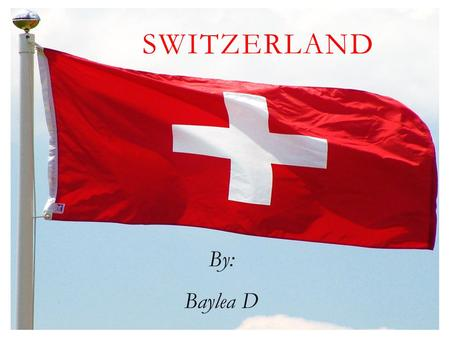 SWITZERLAND By: Baylea D. MILITARY OF SWITZERLAND  General- Vacant in peacetime Minister of Defense- Swiss Federal Councilor Ueli Maurer  Chief of the.