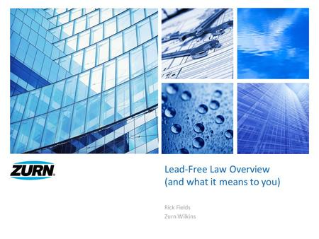 Lead-Free Law Overview (and what it means to you) Rick Fields Zurn Wilkins.