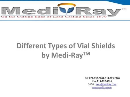 Tel: ​877-898-3003, ​914-979-2740 Fax: 914-337-4620    Different Types of Vial Shields by Medi-Ray.