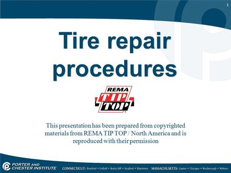 1 Tire repair procedures This presentation has been prepared from copyrighted materials from REMA TIP TOP / North America and is reproduced with their.
