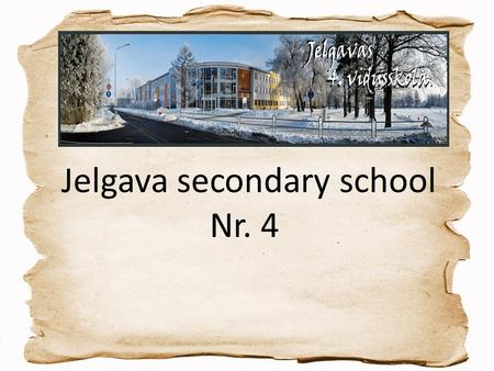 "Jelgava secondary school Nr. 4. Director – Agris Celms A. Celms is also the leader of our school brass band ""Rota""."