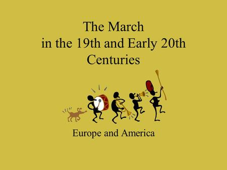 The March in the 19th and Early 20th Centuries Europe and America.