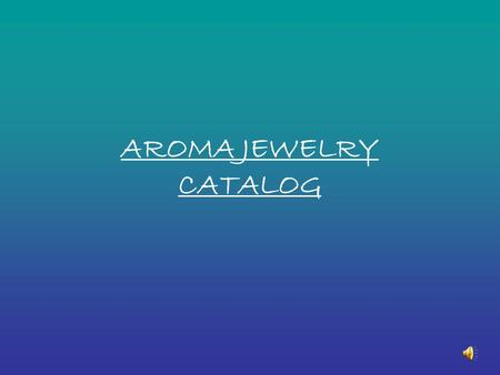 AROMA JEWELRY CATALOG. The Aroma Jewelry range, 'Bellezza', has been designed as a concept catering to women with a sense of adventure, possessing a need.