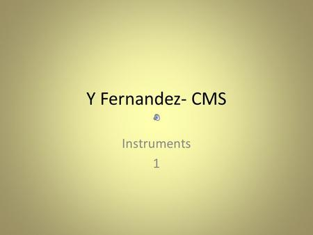 Y Fernandez- CMS Instruments 1. Families of Instruments String Instruments Violin Viola Cello Double Bass Violin Viola Cello Double Bass.