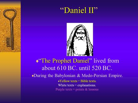 "Daniel II ""Daniel II"" The Prophet Daniel  ""The Prophet Daniel"" lived from about 610 BC. until 520 BC.  During the Babylonian & Medo-Persian Empire. "