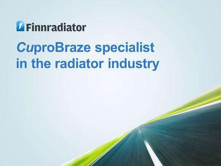 CuproBraze specialist in the radiator industry. Vision Finnradiator Oy is a leading partner in high-end heat exchanger solutions.