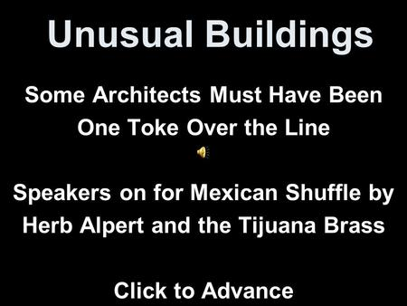 Unusual Buildings Some Architects Must Have Been One Toke Over the Line Speakers on for Mexican Shuffle by Herb Alpert and the Tijuana Brass Click to.