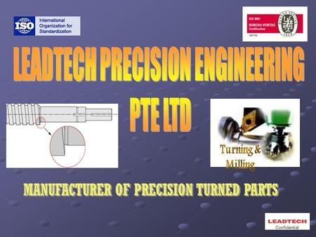 Confidential.  Name: Leadtech precision Engineering Pte Ltd  Address: Blk 20, Woodlands Link, #02-01 to 03 & #02-06 & #02-14 Singapore 738733  Date.