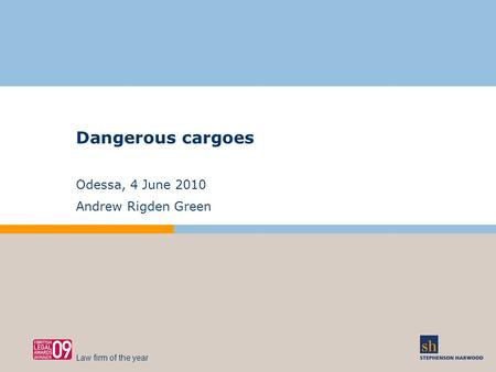 Dangerous cargoes Odessa, 4 June 2010 Andrew Rigden Green Law firm of the year.