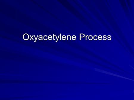 Oxyacetylene Process. The Oxyacetylene Process Oxyacetylene welding, commonly referred to as gas welding, is a process which relies on combustion of oxygen.