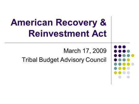 American Recovery & Reinvestment Act March 17, 2009 Tribal Budget Advisory Council.