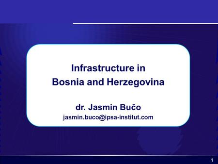 1 Infrastructure in Bosnia and Herzegovina dr. Jasmin Bučo