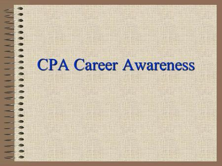 CPA Career Awareness 2 WHY I AM HERE 3 WHAT DO YOU WANT FROM A ?