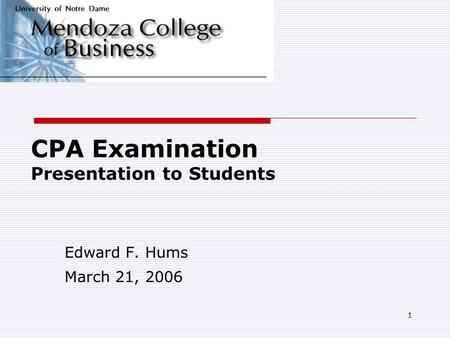 1 CPA Examination Presentation to Students Edward F. Hums March 21, 2006.
