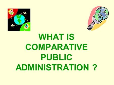 comparative public administration essay A comparative review of traditional and new public administration and critique of new public management yorid ahsan zia ∗ and m zeb khan ∗∗ abstract the problems of collective nature have always received a good.