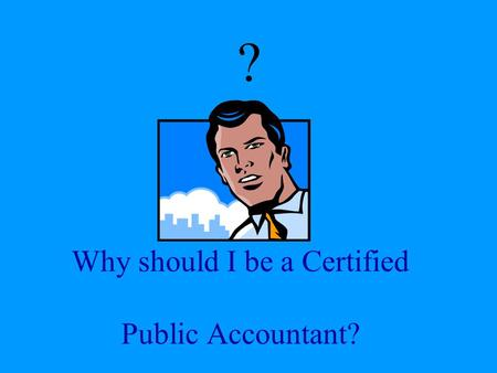 Why should I be a Certified Public Accountant? ?