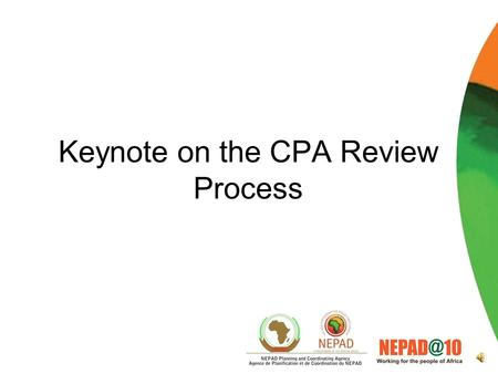 Keynote on the CPA Review Process Evolution of the CPA Consolidates science and technology programmes of the AU Guiding policy document for STI in Africa.