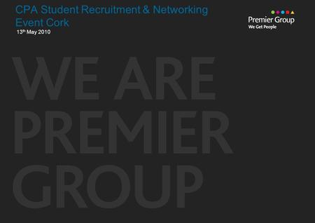 CPA Student Recruitment & Networking Event Cork 13 th May 2010.