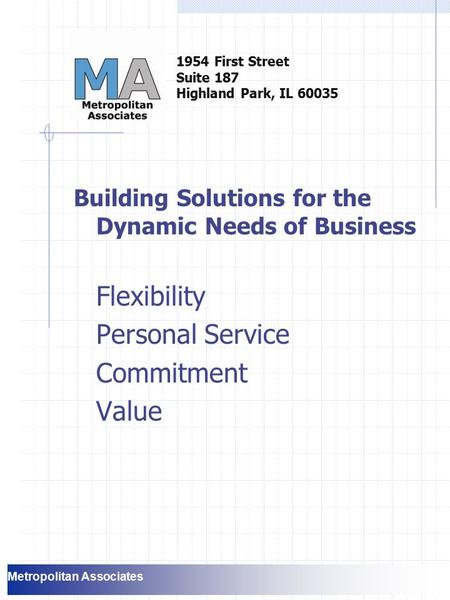Building Solutions for the Dynamic Needs of Business Flexibility Personal Service Commitment Value 1954 First Street Suite 187 Highland Park, IL 60035.