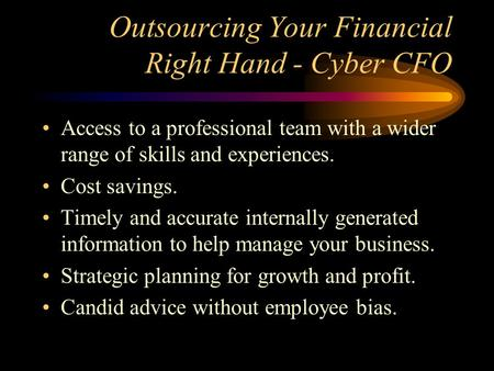 Outsourcing Your Financial Right Hand - Cyber CFO Access to a professional team with a wider range of skills and experiences. Cost savings. Timely and.