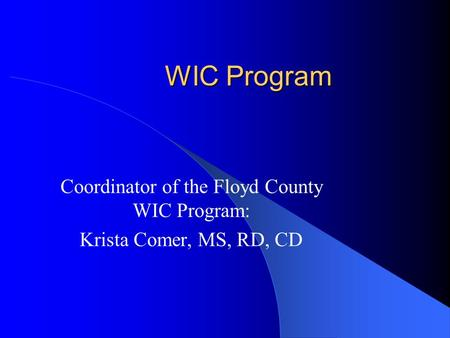 WIC Program Coordinator of the Floyd County WIC Program: Krista Comer, MS, RD, CD.