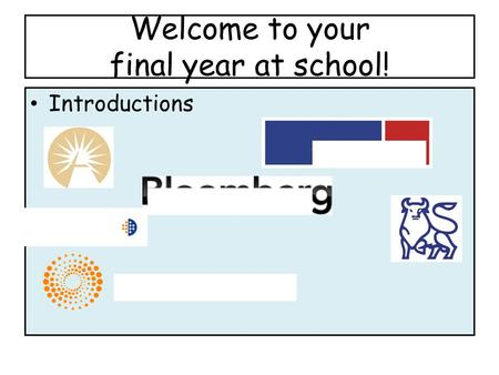 Welcome to your final year at school! Introductions.