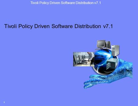 Tivoli Policy Driven Software Distribution v7.1 1.