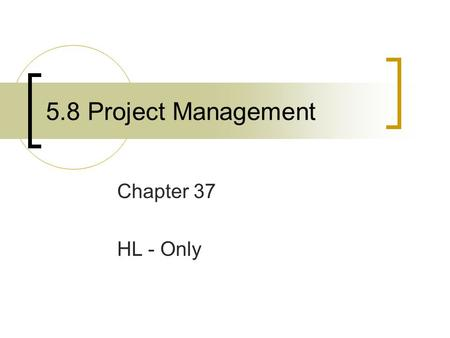 5.8 Project Management Chapter 37 HL - Only. Project Management Project  A specific and temporary activity with a start and end date, clear goals, defined.