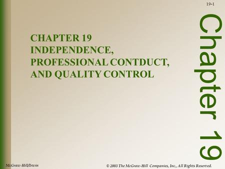 McGraw-Hill/Irwin © 2003 The McGraw-Hill Companies, Inc., All Rights Reserved. 19-1 Chapter 19 CHAPTER 19 INDEPENDENCE, PROFESSIONAL CONTDUCT, AND QUALITY.