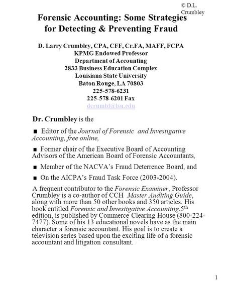 Forensic <strong>Accounting</strong>: Some Strategies for Detecting & Preventing Fraud D. Larry Crumbley, CPA, CFF, Cr.FA, MAFF, FCPA KPMG Endowed Professor Department.
