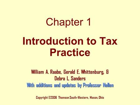 Chapter 1 Copyright ©2006 Thomson South-Western, Mason, Ohio William A. Raabe, Gerald E. Whittenburg, & Debra L. Sanders With additions and updates by.