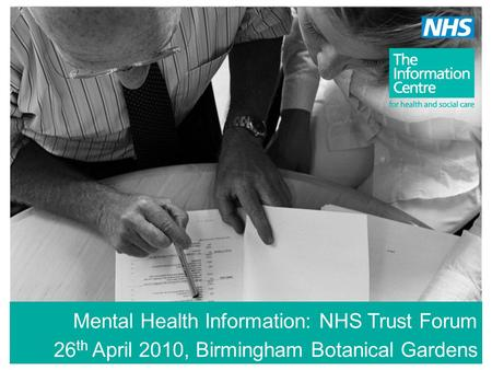 Mental Health Information: NHS Trust Forum 26 th April 2010, Birmingham Botanical Gardens.
