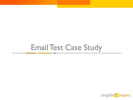 1 Email Test Case Study. Email Test Scenario  Chase Bank's email acquisition program with AOL was delivering CPAs consistently well above target.  We.
