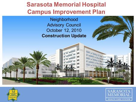 Sarasota Memorial Hospital Campus Improvement Plan Neighborhood Advisory Council October 12, 2010 Construction Update.