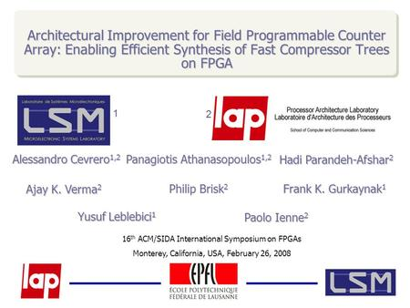 Architectural Improvement for Field Programmable Counter Array: Enabling Efficient Synthesis of Fast Compressor Trees on FPGA Alessandro Cevrero 1,2 Panagiotis.
