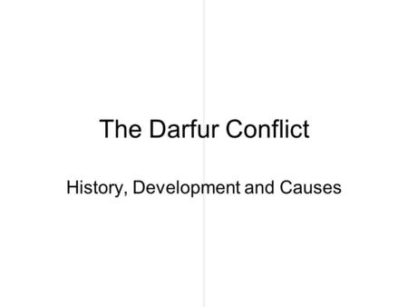 The Darfur Conflict History, Development and Causes.