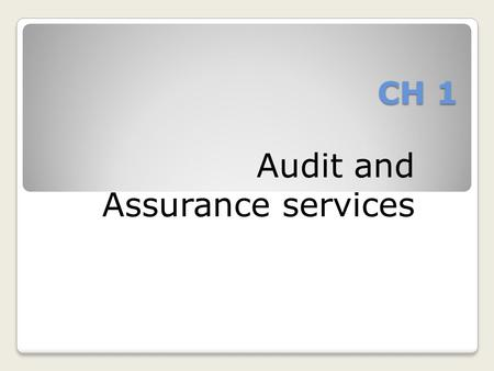 CH 1 Audit and Assurance services Auditing : Is the accumulation and evaluation of evidence about information to determine and report on the degree of.