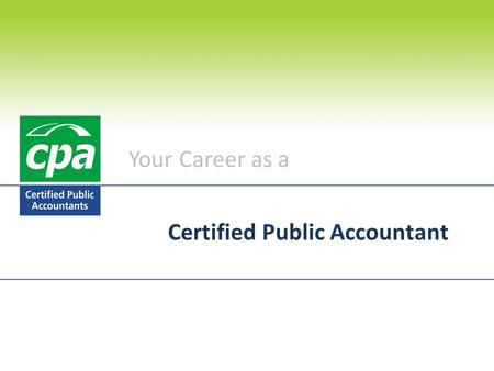 Your Career as a Certified Public Accountant. Introduction What is the CPA? What do CPAs do? How do I become a CPA? Why choose CPA? Key dates / Contact.