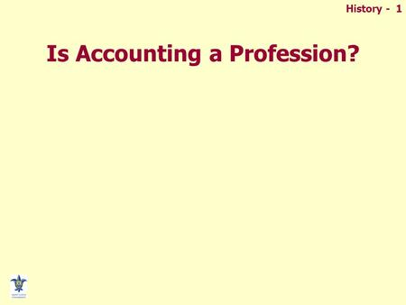 "History - 1 Is Accounting a Profession?. History - 2 Examples of ""Professions"""