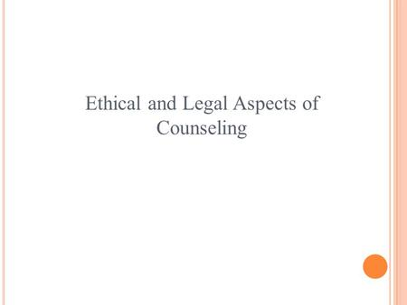 Ethical and Legal Aspects of Counseling. E THICS AND L AW Ethics Are moral principles adopted by an individual or group to provide guidance for appropriate.