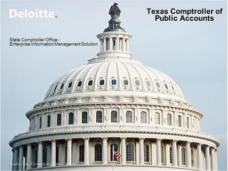 Deloitte Consulting LLP State Comptroller Office - Enterprise Information Management Solution Texas Comptroller of Public Accounts.
