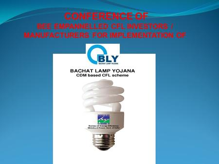 CONFERENCE OF BEE EMPANNELLED CFL INVESTORS / MANUFACTURERS FOR IMPLEMENTATION OF.