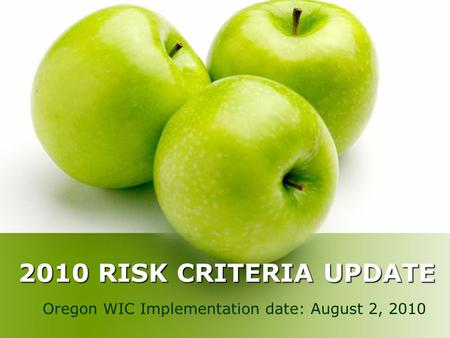 2010 RISK CRITERIA UPDATE Oregon WIC Implementation date: August 2, 2010.