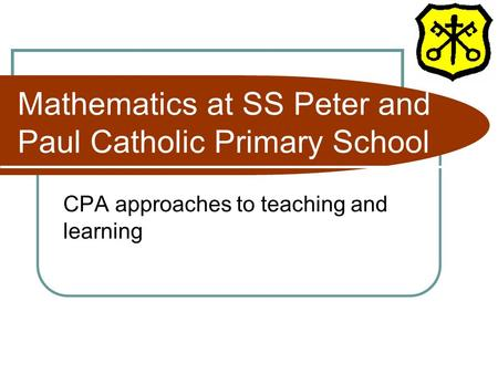 Mathematics at SS Peter and Paul Catholic Primary School CPA approaches to teaching and learning.