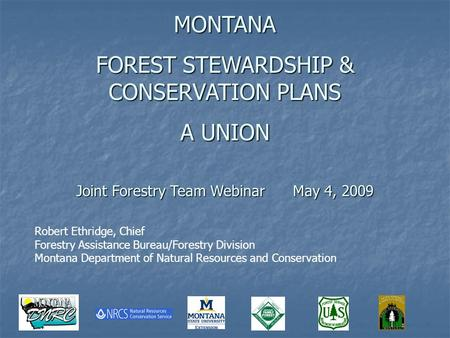Robert Ethridge, Chief Forestry Assistance Bureau/Forestry Division Montana Department of Natural Resources and Conservation MONTANA FOREST STEWARDSHIP.