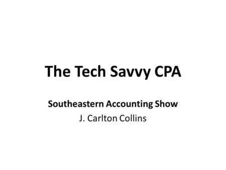 The Tech Savvy CPA Southeastern Accounting Show J. Carlton Collins.